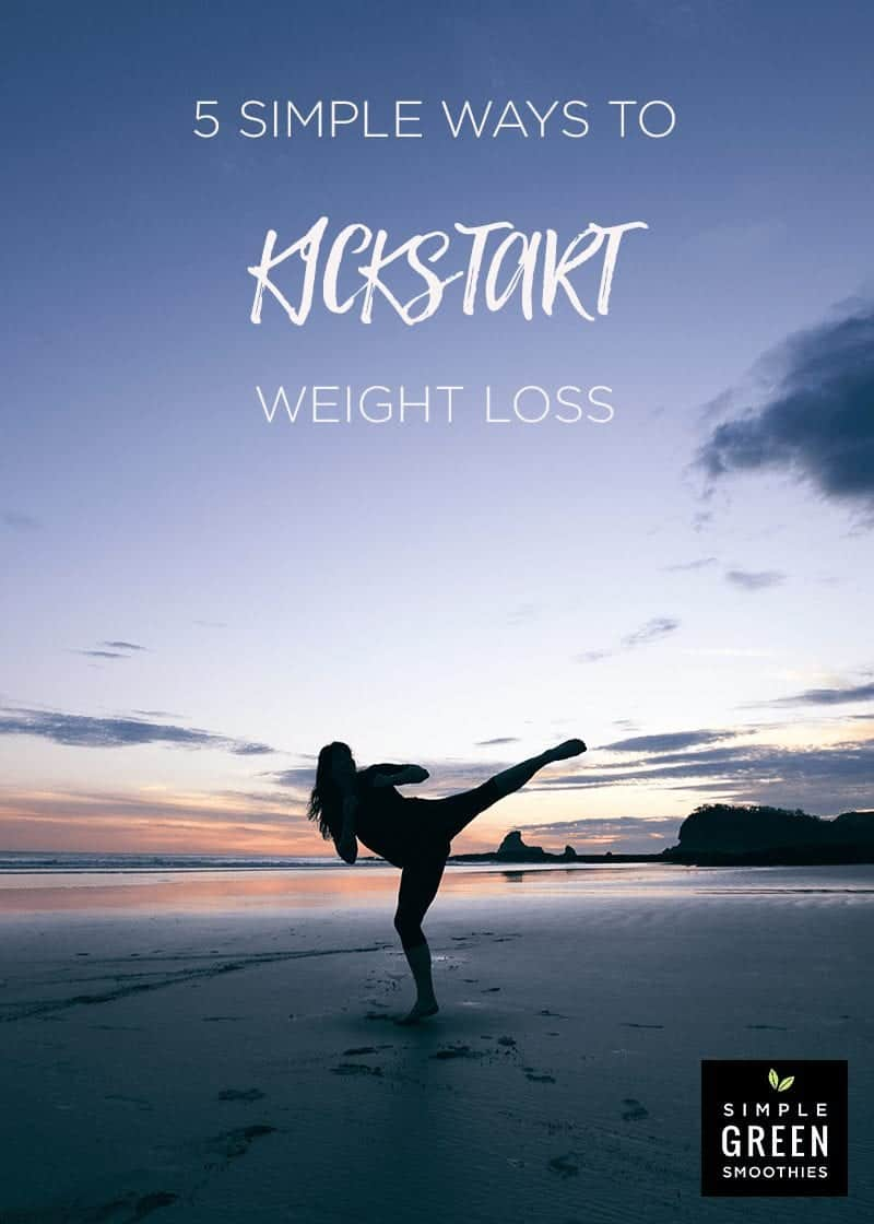 5 easy steps to kickstart weight loss